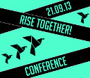 21.09.2013 - Rise Together! Conference