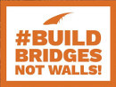 #Build Bridges Not Walls!