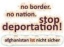 no border. no nation. stop deportation. afghanistan ist nicht sicher