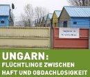 Ungarn: Flüchtlinge Zwischen Haft und Obdachlosigkeit.