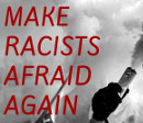 Make racists afraid again!