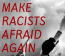 Make racists afraid again!