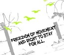 Freedom of movement and right to stay for all!