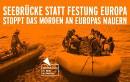 #seebrücke statt Festung Europa - Stoppt das Morden an Europas Mauern