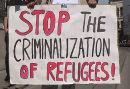 Stop the criminalization of refugees!