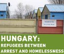 Hungary: Refugees between arrest and homelessness
